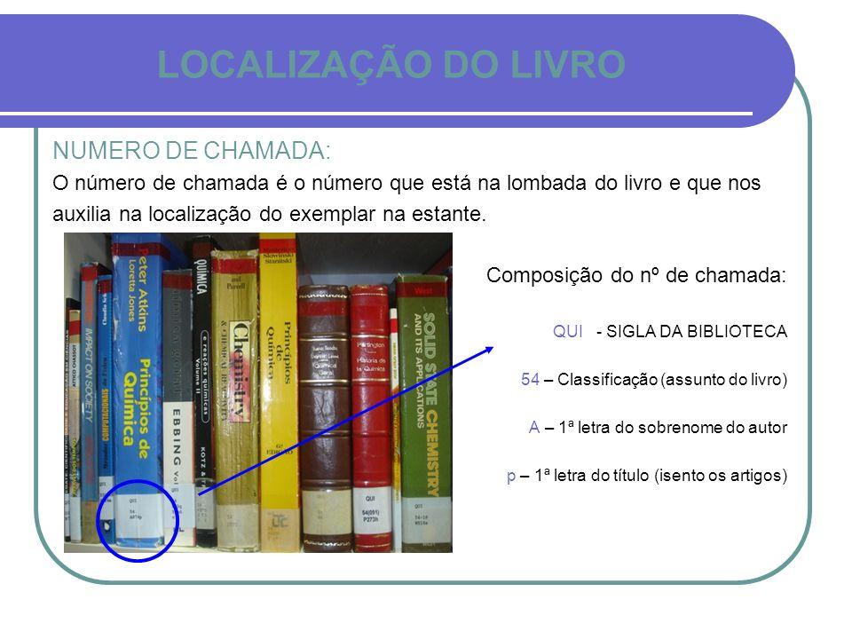 LOCALIZAÇÃO DO LIVRO NUMERO DE CHAMADA: O número de chamada é o número que está na lombada do livro e que nos auxilia na localização do exemplar na es
