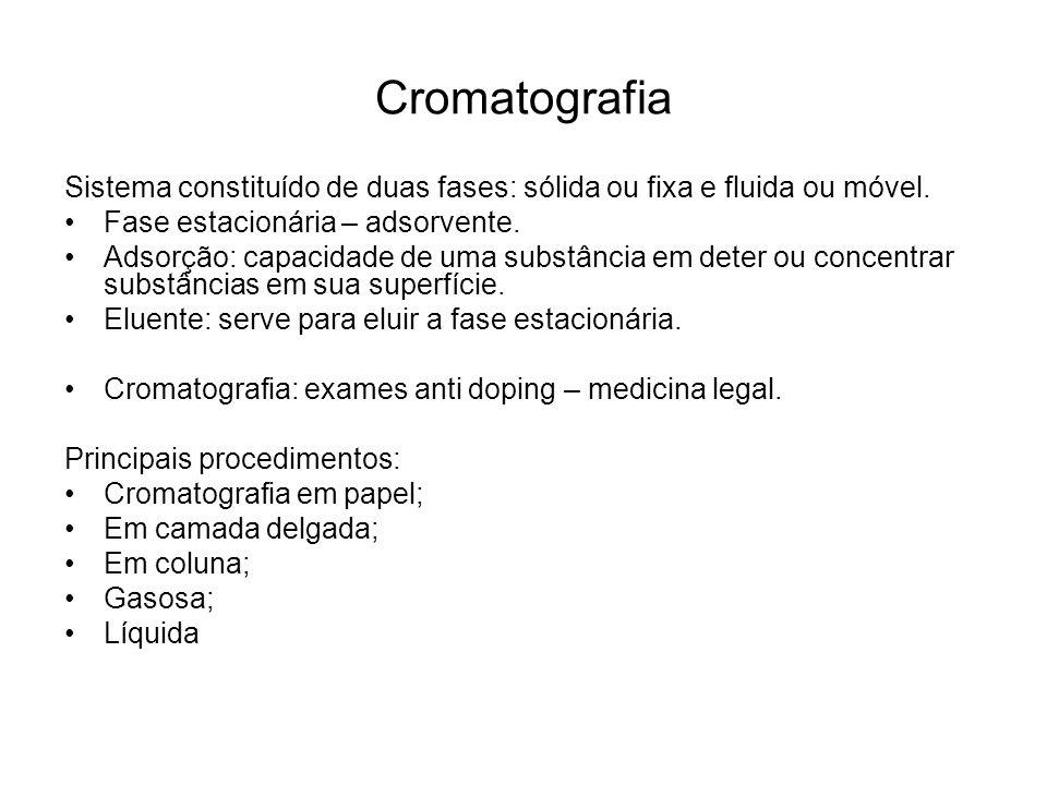 Cromatografia Sistema constituído de duas fases: sólida ou fixa e fluida ou móvel. Fase estacionária – adsorvente. Adsorção: capacidade de uma substân
