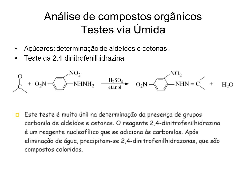 Análise de compostos orgânicos Testes via Úmida Açúcares: determinação de aldeídos e cetonas. Teste da 2,4-dinitrofenilhidrazina