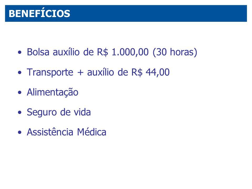 Bolsa auxílio de R$ 1.000,00 (30 horas) Transporte + auxílio de R$ 44,00 Alimentação Seguro de vida Assistência Médica BENEFÍCIOS