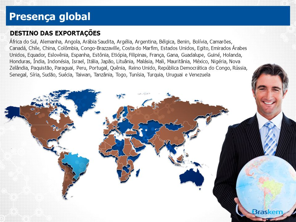 Presença global África do Sul, Alemanha, Angola, Arábia Saudita, Argélia, Argentina, Bélgica, Benin, Bolívia, Camarões, Canadá, Chile, China, Colômbia