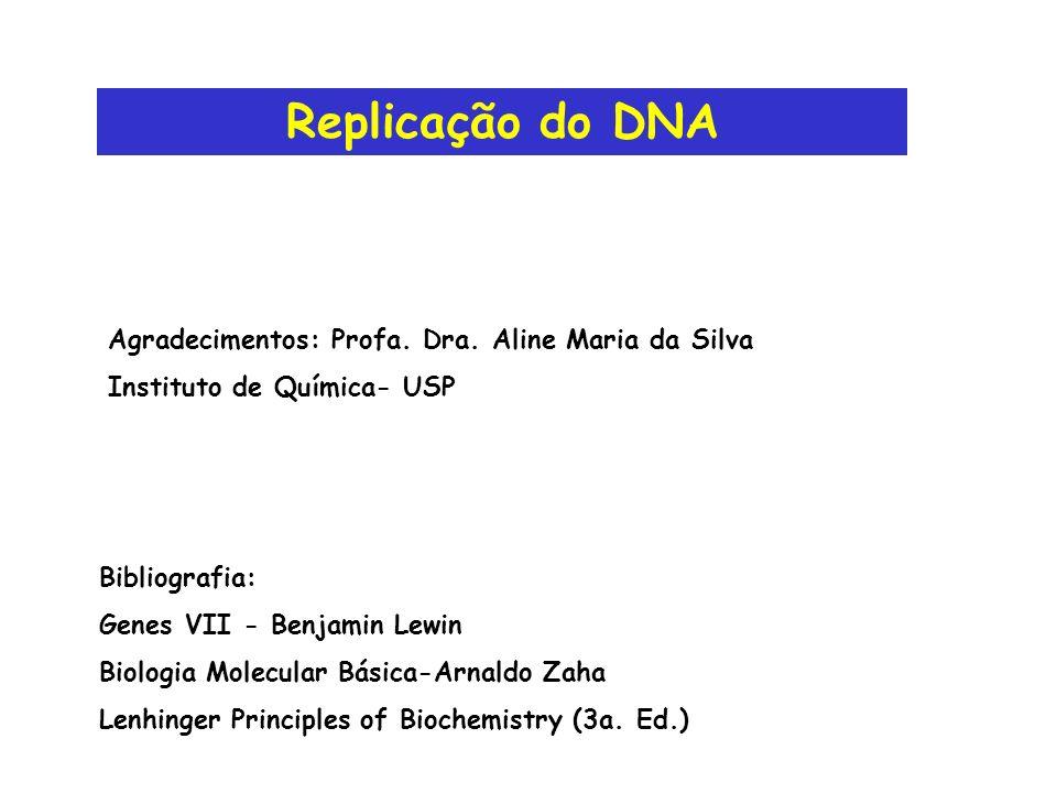 Replicação do DNA Bibliografia: Genes VII - Benjamin Lewin Biologia Molecular Básica-Arnaldo Zaha Lenhinger Principles of Biochemistry (3a. Ed.) Agrad