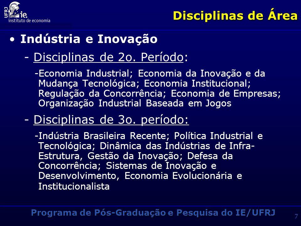Programa de Pós-Graduação e Pesquisa do IE/UFRJ 17 Núcleos de Competência do IE/UFRJ Economia Industrial Macroeconomia e Economia Financeira Economia da Inovação e Sociedade do Conhecimento Economia da Energia Economia do Trabalho e Desenvolvimento Social Economia Internacional Economia Política História do Rio de Janeiro