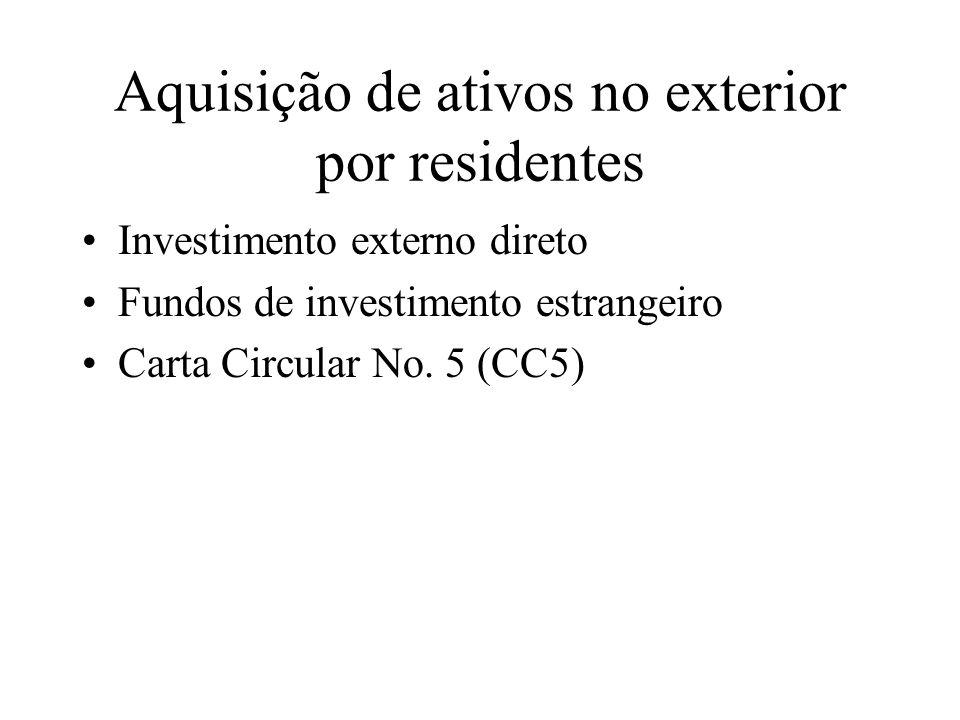 Aquisição de ativos no exterior por residentes Investimento externo direto Fundos de investimento estrangeiro Carta Circular No. 5 (CC5)