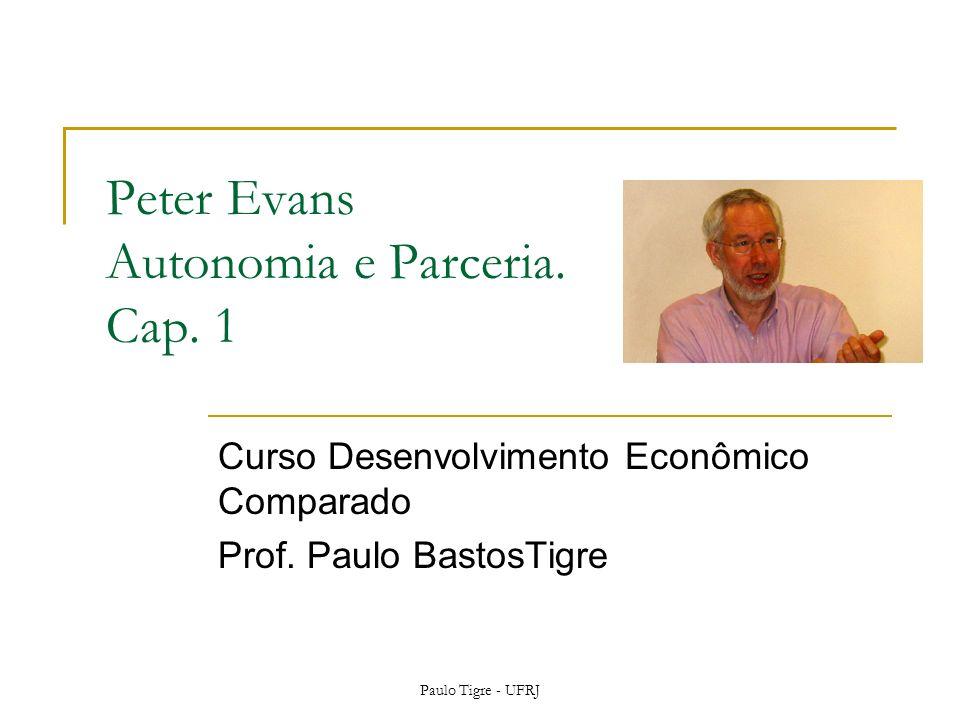 Peter Evans Autonomia e Parceria. Cap. 1 Curso Desenvolvimento Econômico Comparado Prof. Paulo BastosTigre Paulo Tigre - UFRJ