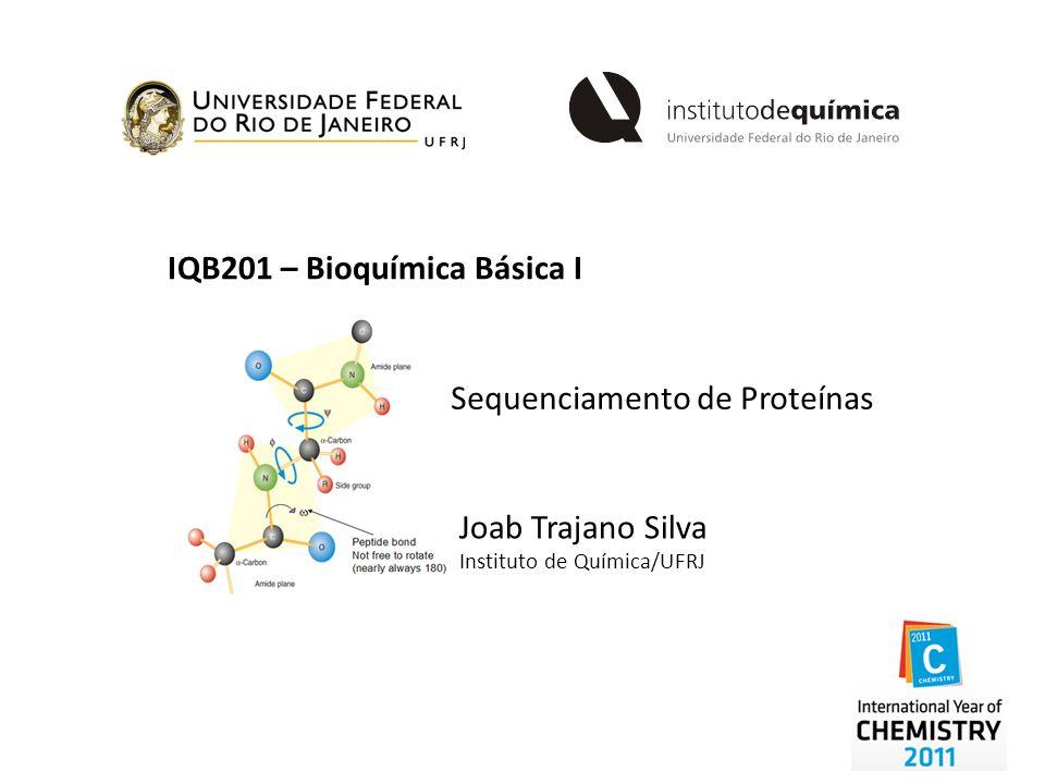 IQB201 – Bioquímica Básica I Sequenciamento de Proteínas Joab Trajano Silva Instituto de Química/UFRJ