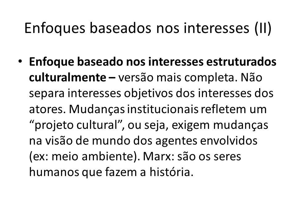 Enfoques baseados nos interesses (II) Enfoque baseado nos interesses estruturados culturalmente – versão mais completa. Não separa interesses objetivo