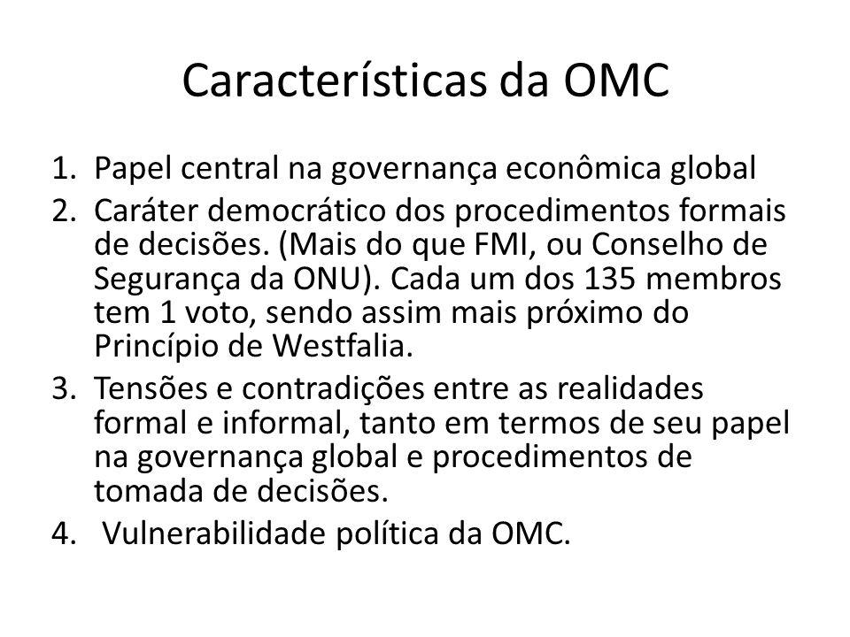 Características da OMC 1.Papel central na governança econômica global 2.Caráter democrático dos procedimentos formais de decisões. (Mais do que FMI, o