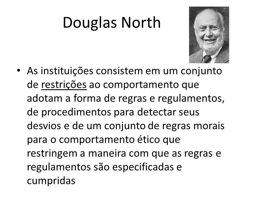 Douglas North As instituições consistem em um conjunto de restrições ao comportamento que adotam a forma de regras e regulamentos, de procedimentos pa