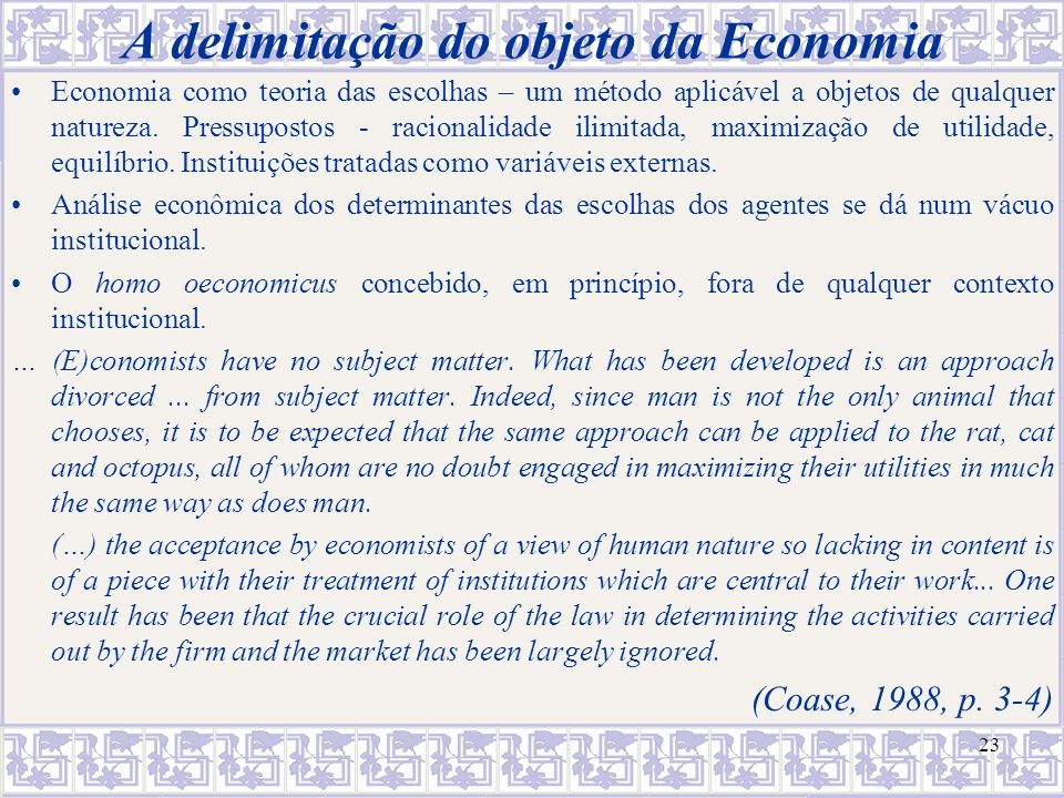 Coase identifica um divórcio entre a teoria e seu objeto: as unidades cujas decisões os economistas analisam não têm substância: O consumidor não é um ser humano, mas um conjunto de preferências.