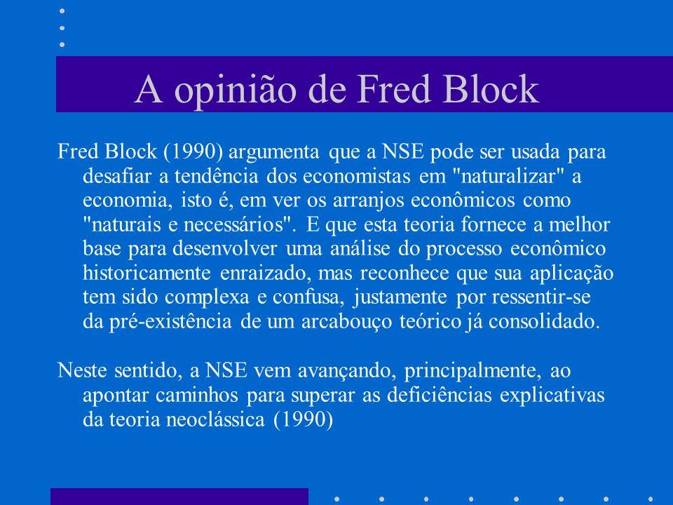 A opinião de Fred Block Fred Block (1990) argumenta que a NSE pode ser usada para desafiar a tendência dos economistas em naturalizar a economia, isto é, em ver os arranjos econômicos como naturais e necessários .