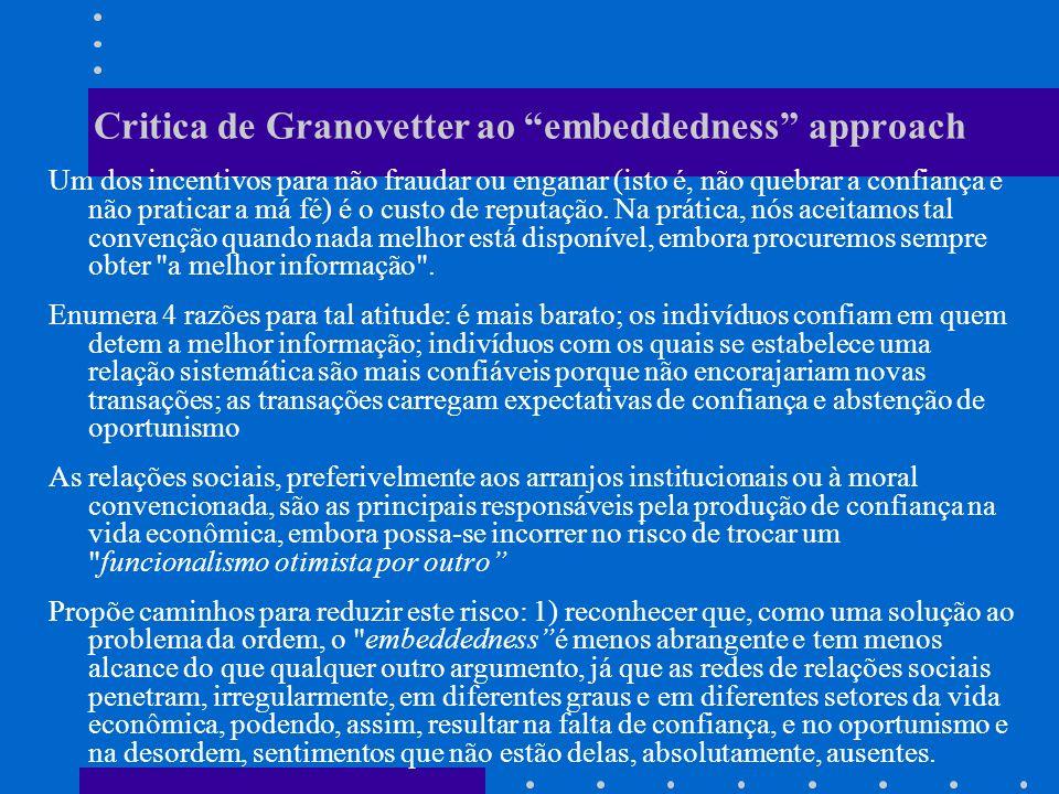Critica de Granovetter ao embeddedness approach Um dos incentivos para não fraudar ou enganar (isto é, não quebrar a confiança e não praticar a má fé) é o custo de reputação.