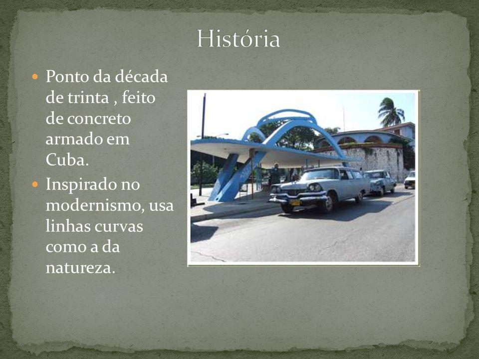 Ponto da década de trinta, feito de concreto armado em Cuba. Inspirado no modernismo, usa linhas curvas como a da natureza.