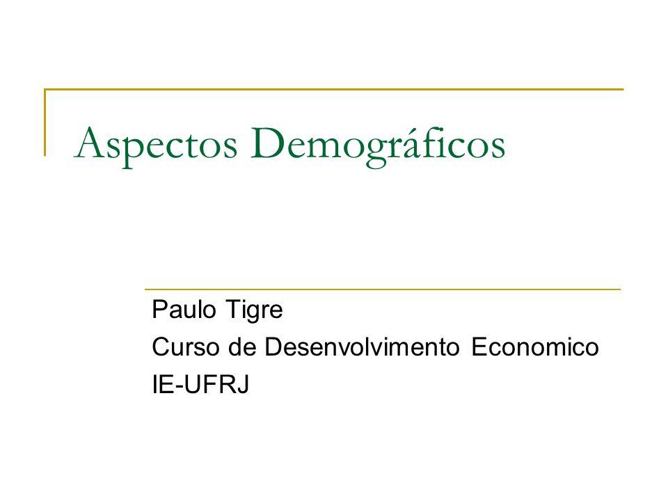 Aspectos Demográficos Paulo Tigre Curso de Desenvolvimento Economico IE-UFRJ
