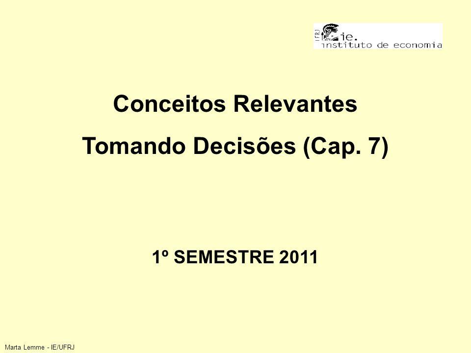 Conceitos Relevantes Tomando Decisões (Cap. 7) 1º SEMESTRE 2011 Marta Lemme - IE/UFRJ