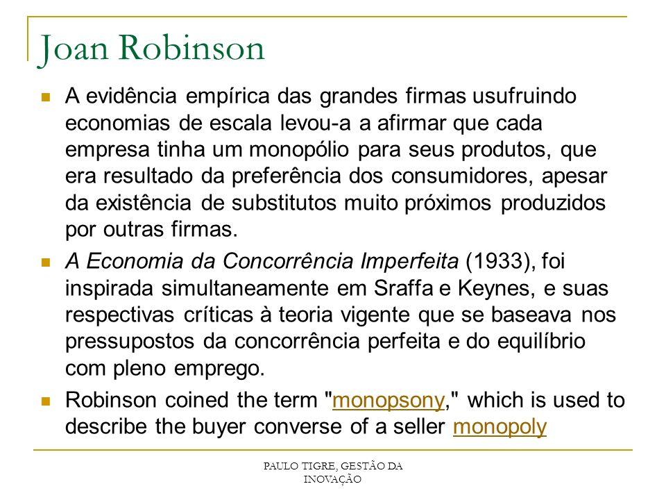 Joan Robinson A evidência empírica das grandes firmas usufruindo economias de escala levou-a a afirmar que cada empresa tinha um monopólio para seus p