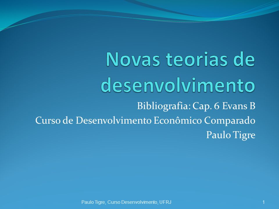 Bibliografia: Cap. 6 Evans B Curso de Desenvolvimento Econômico Comparado Paulo Tigre 1Paulo Tigre, Curso Desenvolvimento, UFRJ