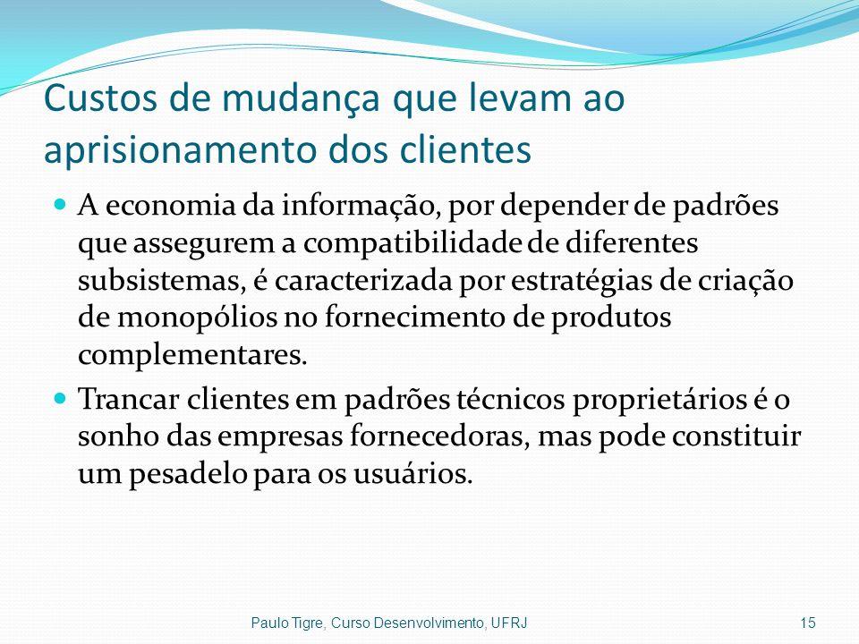 Custos de mudança que levam ao aprisionamento dos clientes A economia da informação, por depender de padrões que assegurem a compatibilidade de difere