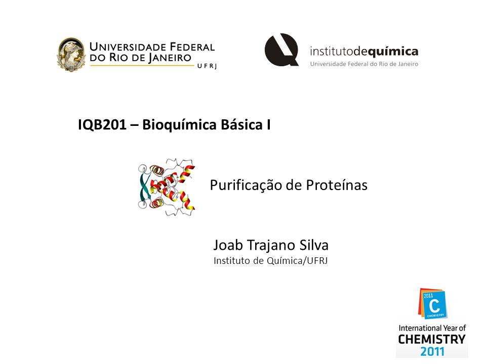 IQB201 – Bioquímica Básica I Purificação de Proteínas Joab Trajano Silva Instituto de Química/UFRJ