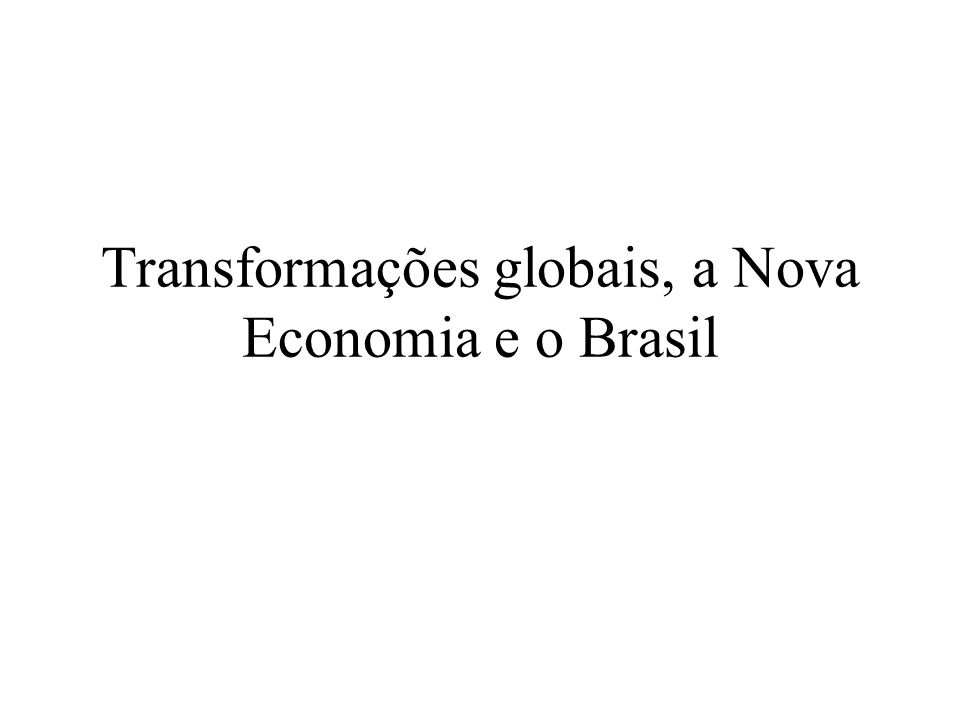 Nova Economia e o Brasil (cont.) Percebe-se hoje a frustração quanto ao acesso às novas tecnologias, gerando certa paralisia nas iniciativas estratégicas nacionais e desincentivo à promoção de alternativas tecnológicas voltadas à realidade do país (MP, p.