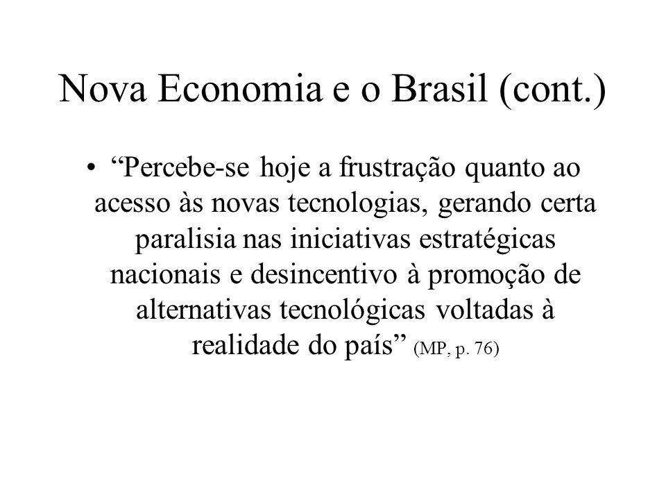 Nova Economia e o Brasil (cont.) Percebe-se hoje a frustração quanto ao acesso às novas tecnologias, gerando certa paralisia nas iniciativas estratégi