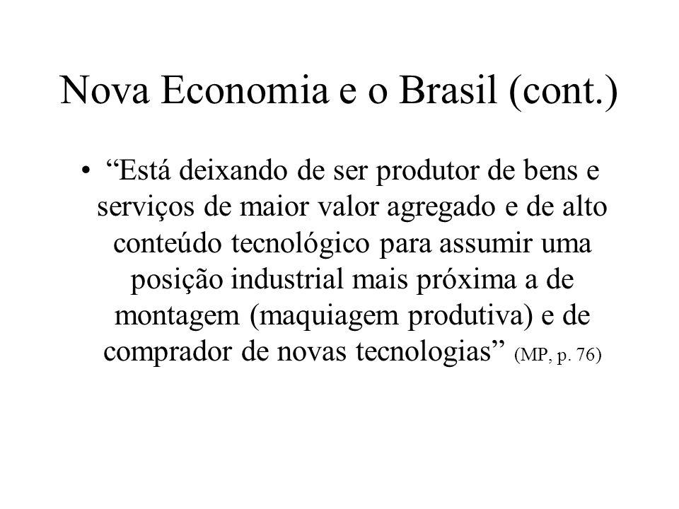 Nova Economia e o Brasil (cont.) Está deixando de ser produtor de bens e serviços de maior valor agregado e de alto conteúdo tecnológico para assumir