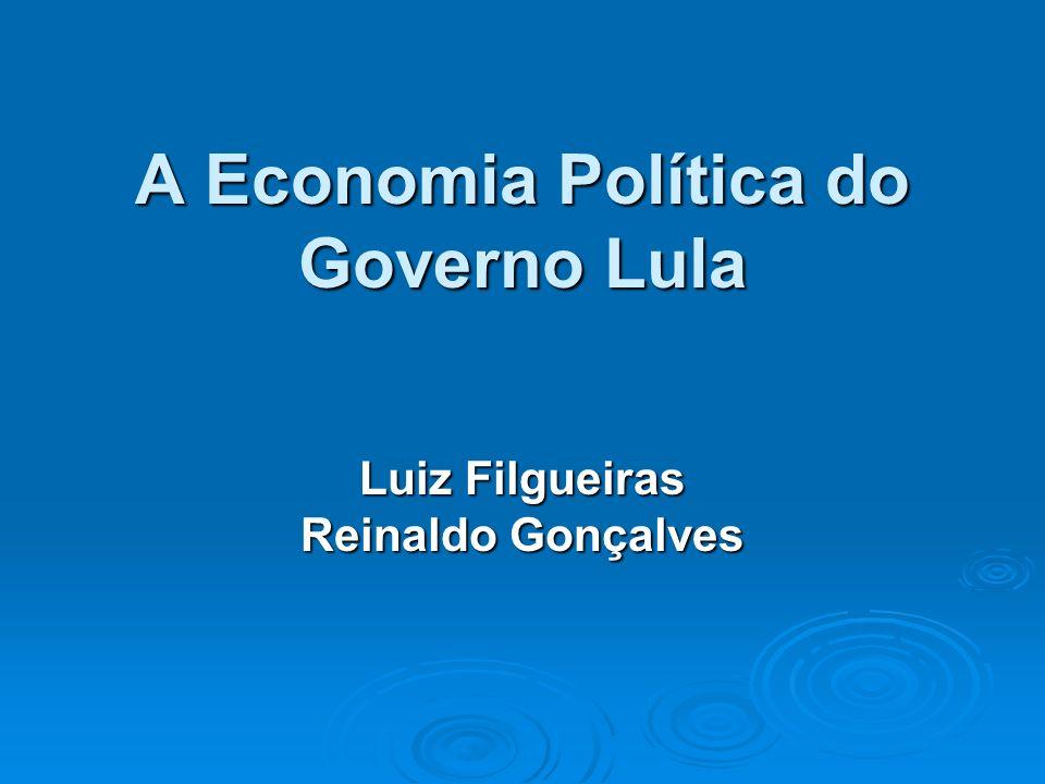 A Economia Política do Governo Lula Luiz Filgueiras Reinaldo Gonçalves