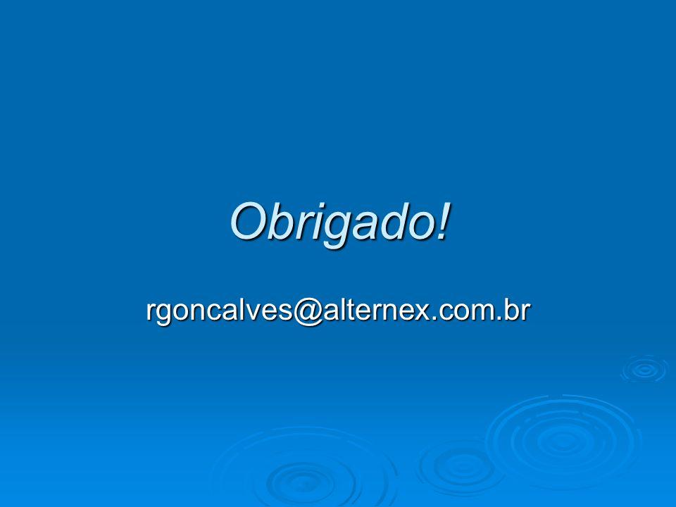 Obrigado! rgoncalves@alternex.com.br