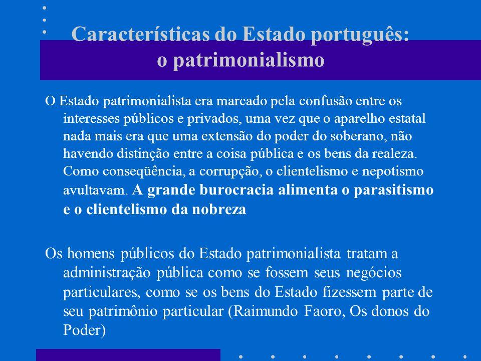 Características do Estado português: o patrimonialismo O Estado patrimonialista era marcado pela confusão entre os interesses públicos e privados, uma