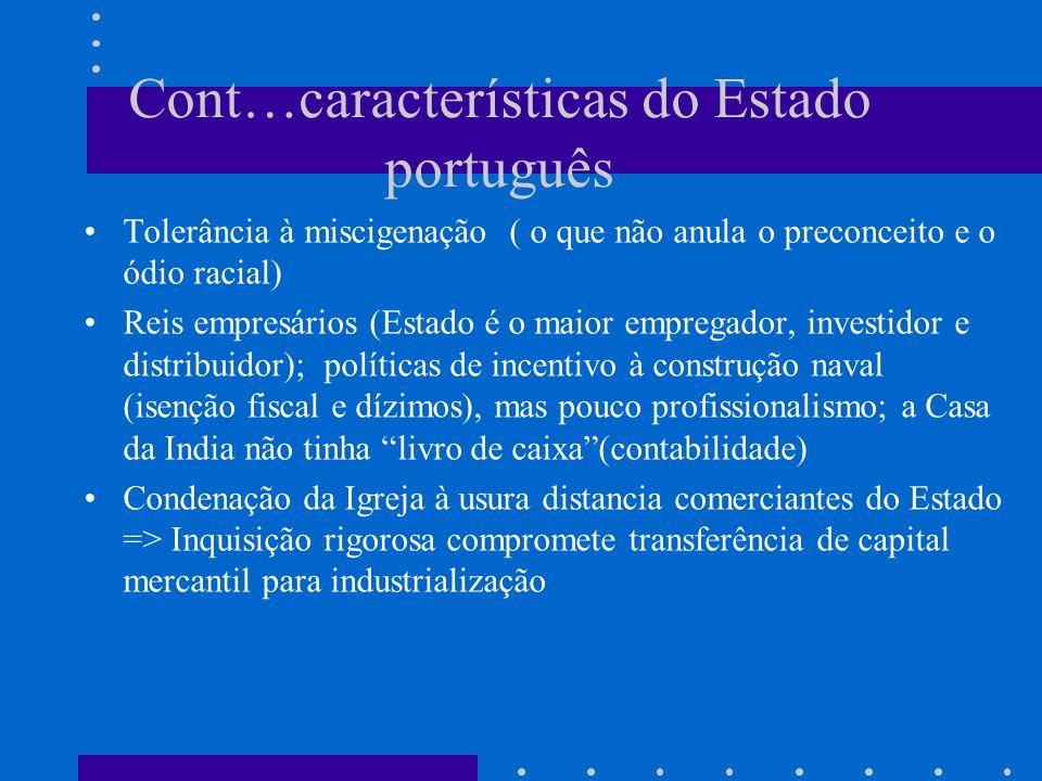 Cont…características do Estado português Tolerância à miscigenação ( o que não anula o preconceito e o ódio racial) Reis empresários (Estado é o maior
