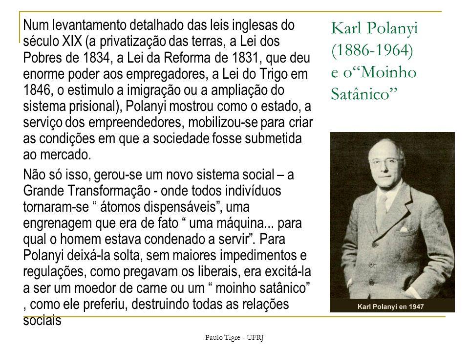Karl Polanyi (1886-1964) e oMoinho Satânico Num levantamento detalhado das leis inglesas do século XIX (a privatização das terras, a Lei dos Pobres de 1834, a Lei da Reforma de 1831, que deu enorme poder aos empregadores, a Lei do Trigo em 1846, o estimulo a imigração ou a ampliação do sistema prisional), Polanyi mostrou como o estado, a serviço dos empreendedores, mobilizou-se para criar as condições em que a sociedade fosse submetida ao mercado.