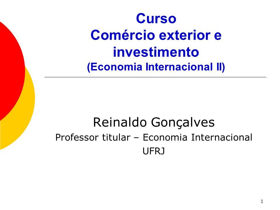1 Curso Comércio exterior e investimento (Economia Internacional II) Reinaldo Gonçalves Professor titular – Economia Internacional UFRJ