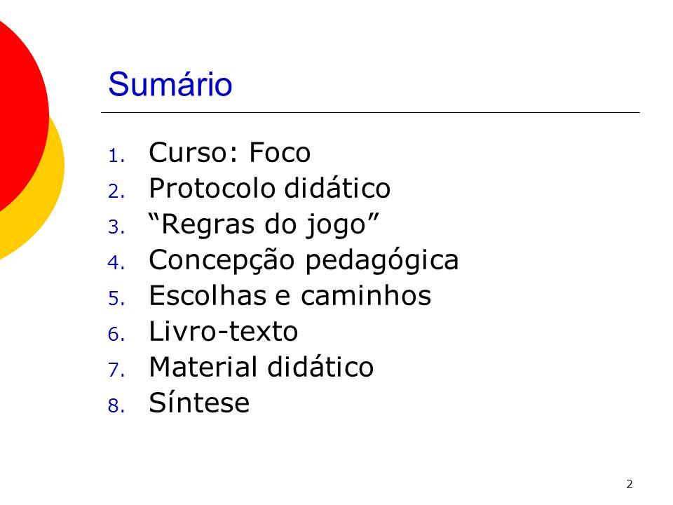 2 Sumário 1. Curso: Foco 2. Protocolo didático 3. Regras do jogo 4. Concepção pedagógica 5. Escolhas e caminhos 6. Livro-texto 7. Material didático 8.