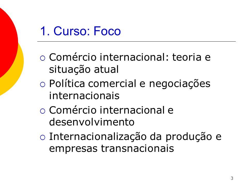 3 1. Curso: Foco Comércio internacional: teoria e situação atual Política comercial e negociações internacionais Comércio internacional e desenvolvime