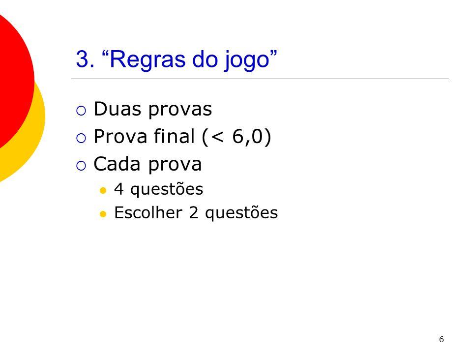 6 3. Regras do jogo Duas provas Prova final (< 6,0) Cada prova 4 questões Escolher 2 questões