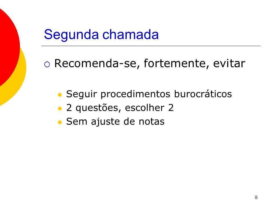 8 Segunda chamada Recomenda-se, fortemente, evitar Seguir procedimentos burocráticos 2 questões, escolher 2 Sem ajuste de notas