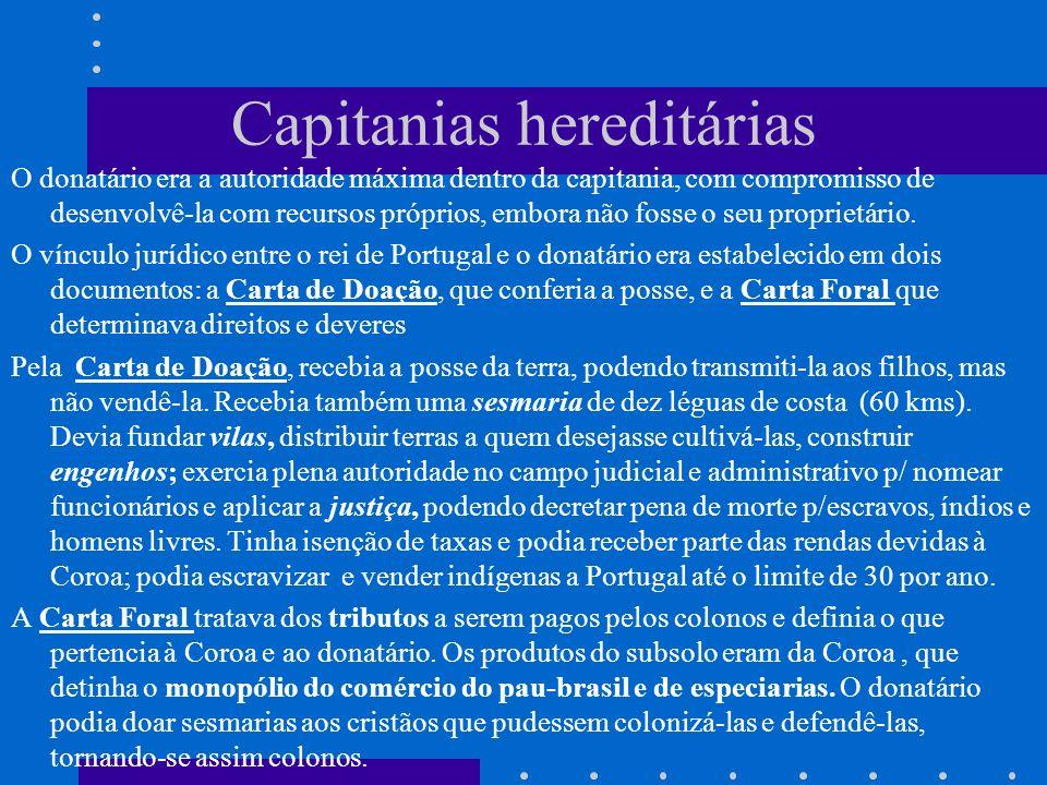 Capitanias hereditárias O donatário era a autoridade máxima dentro da capitania, com compromisso de desenvolvê-la com recursos próprios, embora não fo
