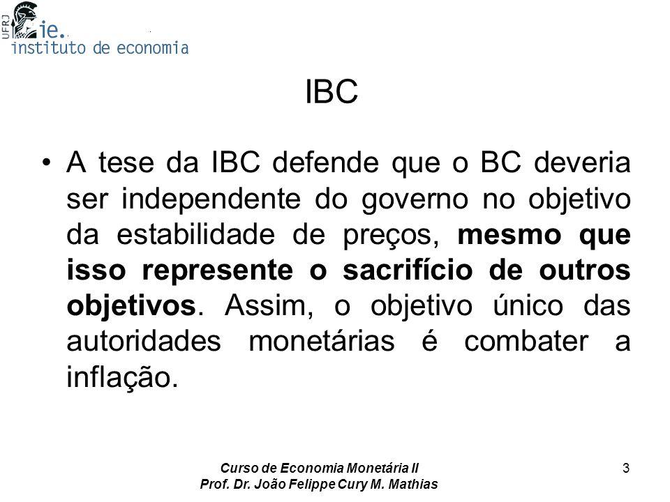 Curso de Economia Monetária II Prof. Dr. João Felippe Cury M. Mathias 3 IBC A tese da IBC defende que o BC deveria ser independente do governo no obje