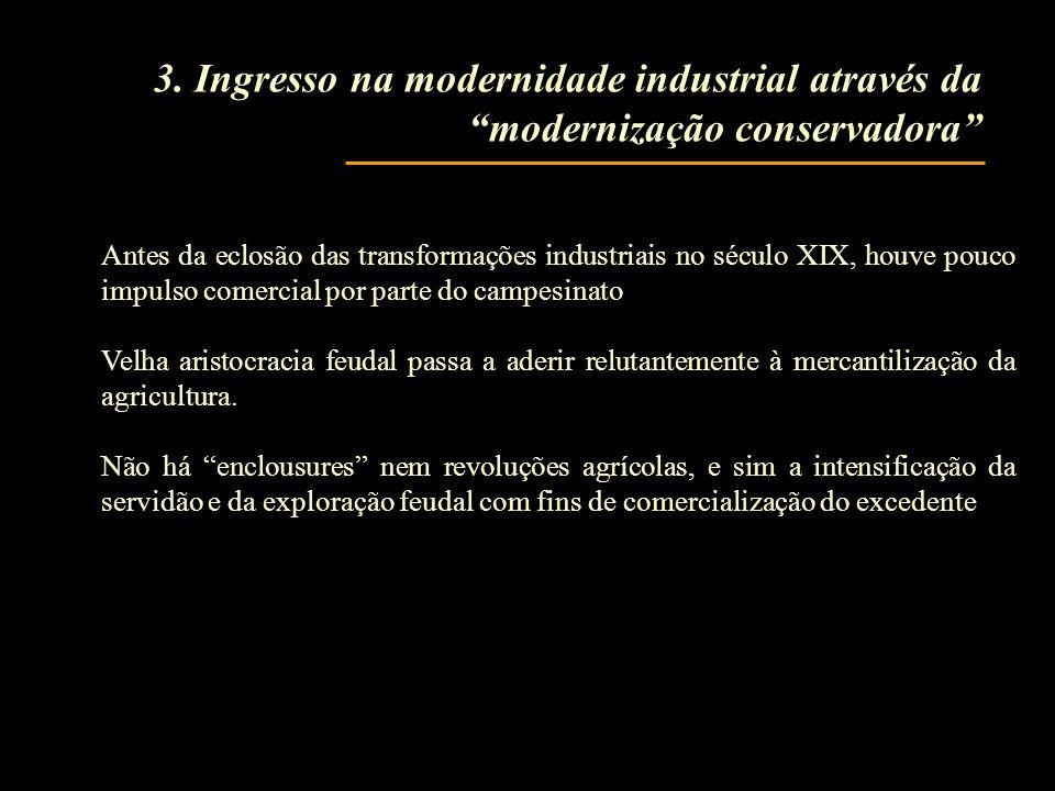 3. Ingresso na modernidade industrial através da modernização conservadora Antes da eclosão das transformações industriais no século XIX, houve pouco