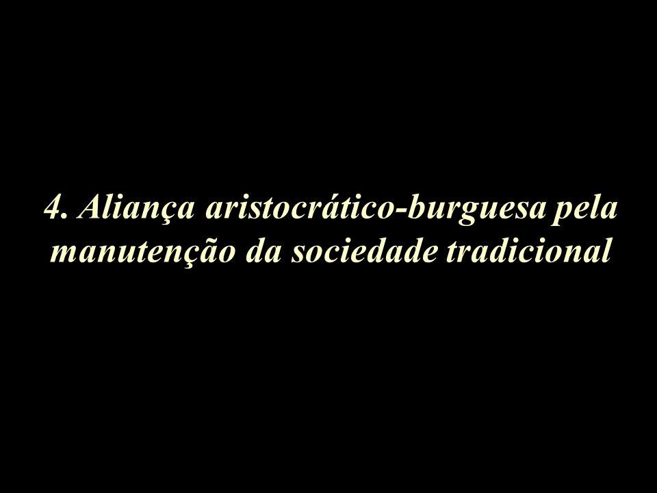 4. Aliança aristocrático-burguesa pela manutenção da sociedade tradicional