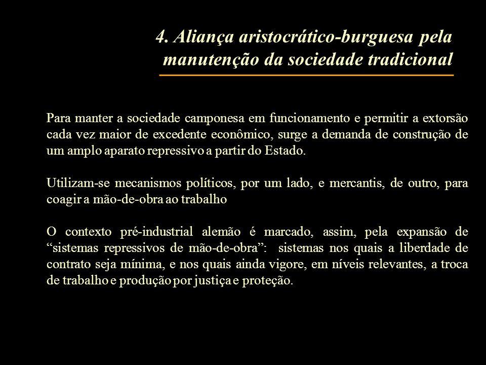 4. Aliança aristocrático-burguesa pela manutenção da sociedade tradicional Para manter a sociedade camponesa em funcionamento e permitir a extorsão ca