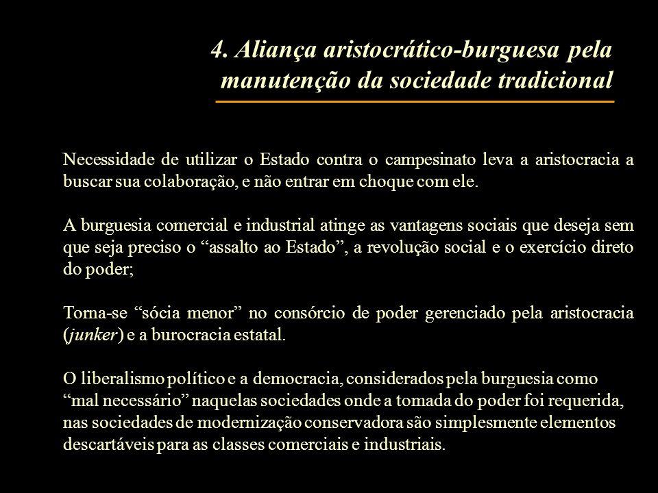 4. Aliança aristocrático-burguesa pela manutenção da sociedade tradicional Necessidade de utilizar o Estado contra o campesinato leva a aristocracia a