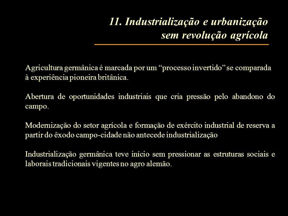 11. Industrialização e urbanização sem revolução agrícola Agricultura germânica é marcada por um processo invertido se comparada à experiência pioneir