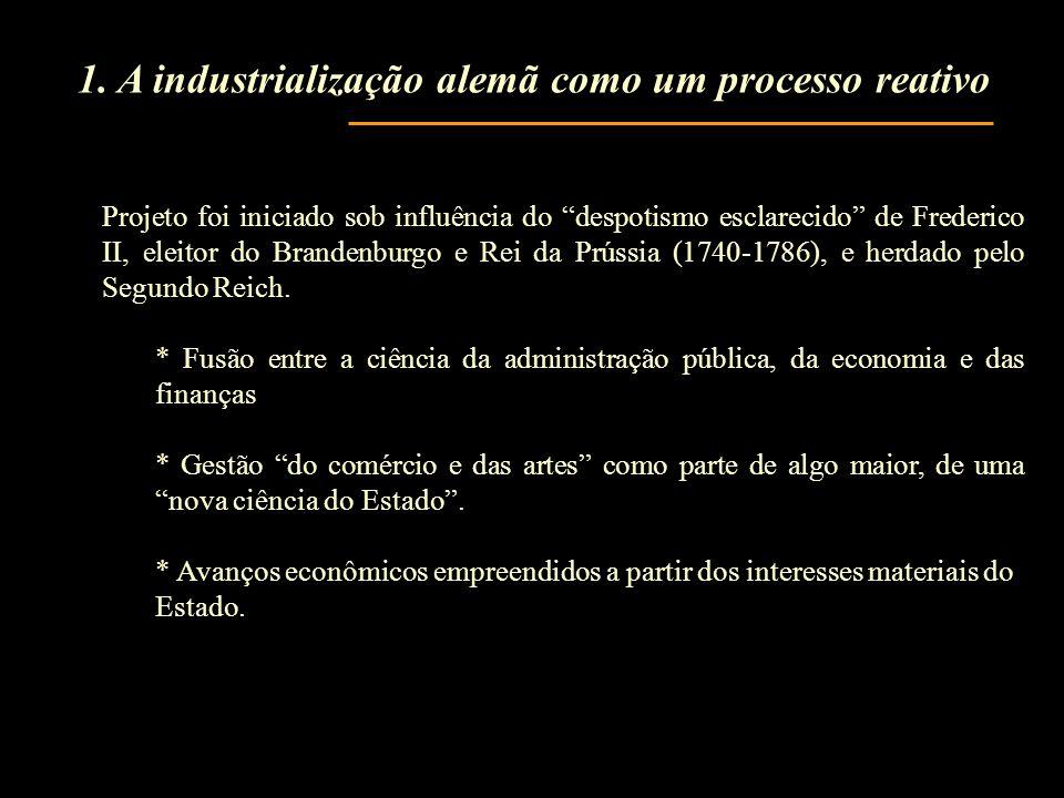 1. A industrialização alemã como um processo reativo Projeto foi iniciado sob influência do despotismo esclarecido de Frederico II, eleitor do Branden
