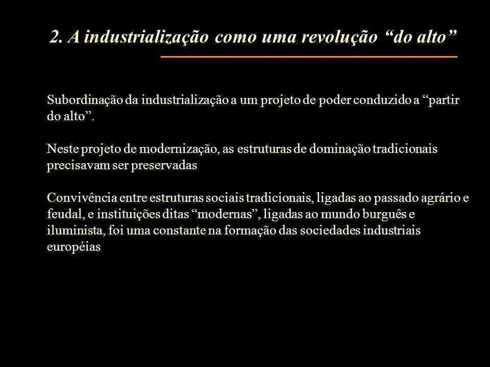 Subordinação da industrialização a um projeto de poder conduzido a partir do alto. Neste projeto de modernização, as estruturas de dominação tradicion