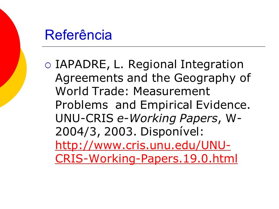 Referência IAPADRE, L. Regional Integration Agreements and the Geography of World Trade: Measurement Problems and Empirical Evidence. UNU-CRIS e-Worki