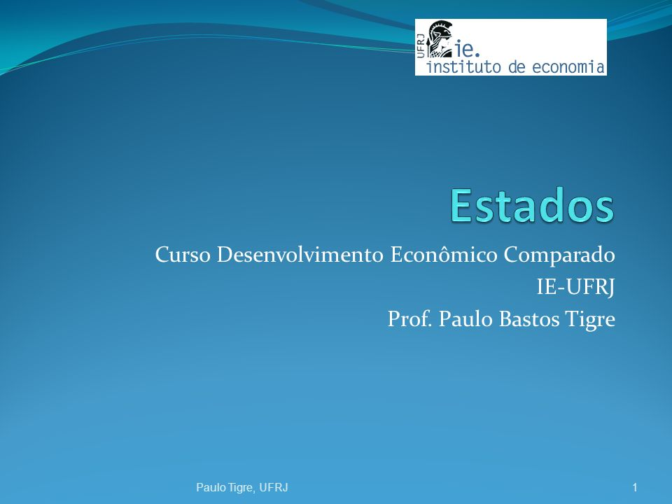 Curso Desenvolvimento Econômico Comparado IE-UFRJ Prof. Paulo Bastos Tigre Paulo Tigre, UFRJ1