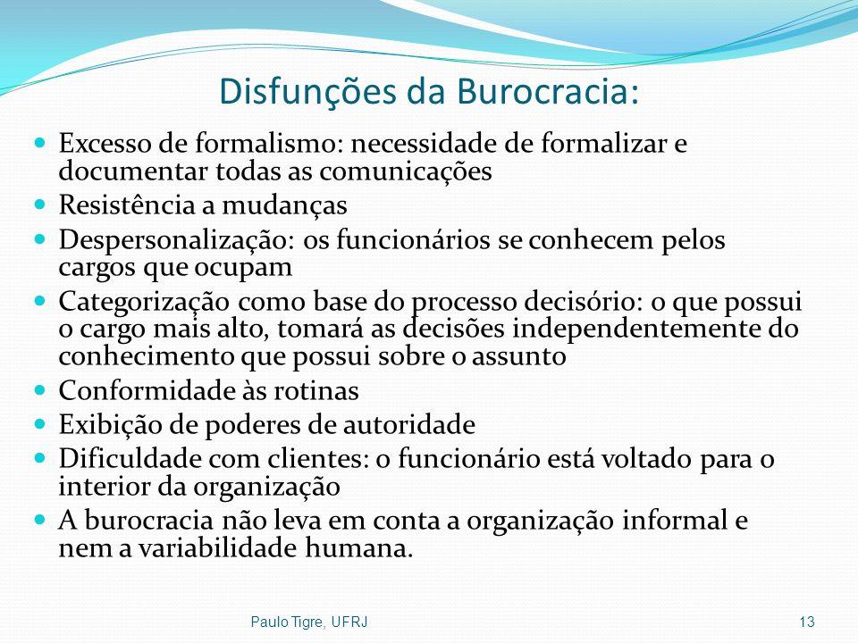 Disfunções da Burocracia: Excesso de formalismo: necessidade de formalizar e documentar todas as comunicações Resistência a mudanças Despersonalização