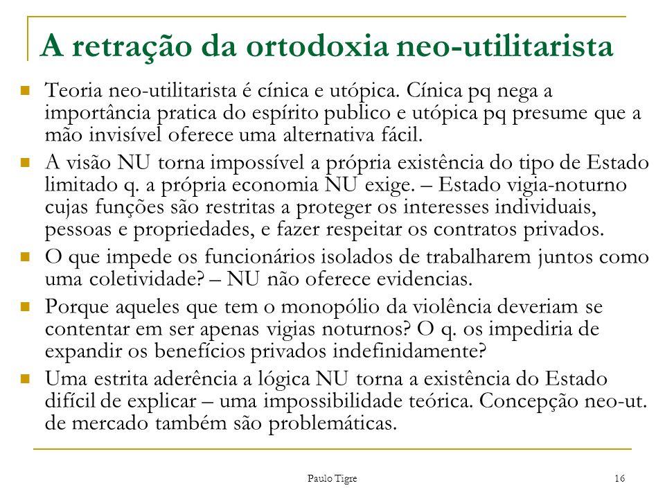 Paulo Tigre 16 A retração da ortodoxia neo-utilitarista Teoria neo-utilitarista é cínica e utópica. Cínica pq nega a importância pratica do espírito p