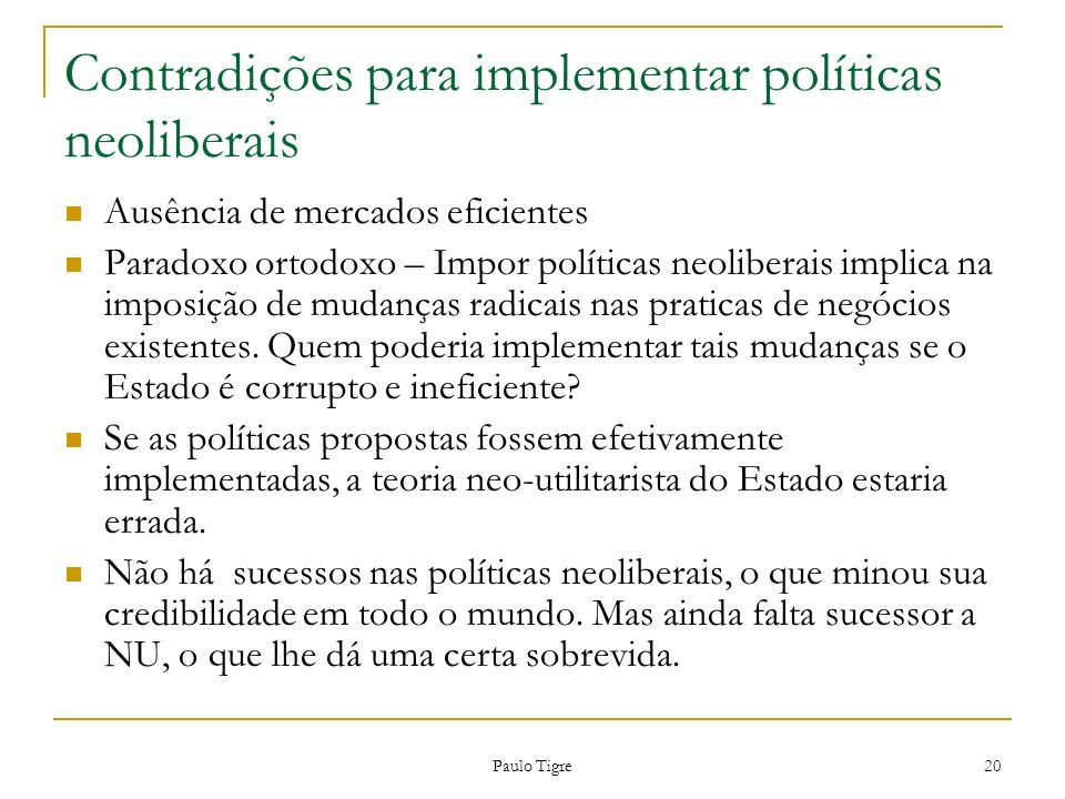 Paulo Tigre 20 Contradições para implementar políticas neoliberais Ausência de mercados eficientes Paradoxo ortodoxo – Impor políticas neoliberais imp